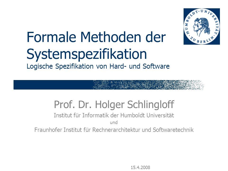 Folie 2 H.Schlingloff, Logische Spezifikation 15.4.2008 Aufbau der Veranstaltung 1.