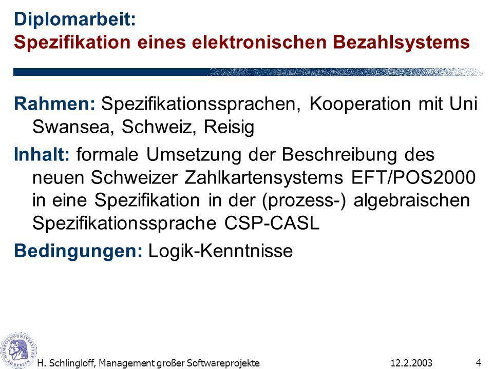 12.2.2003H. Schlingloff, Management großer Softwareprojekte4 Diplomarbeit: Spezifikation eines elektronischen Bezahlsystems Rahmen: Spezifikationsspra