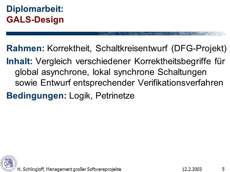 12.2.2003H. Schlingloff, Management großer Softwareprojekte5 Diplomarbeit: GALS-Design Rahmen: Korrektheit, Schaltkreisentwurf (DFG-Projekt) Inhalt: V