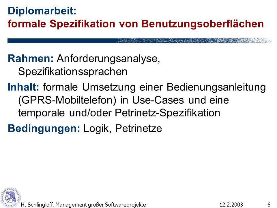 12.2.2003H. Schlingloff, Management großer Softwareprojekte6 Diplomarbeit: formale Spezifikation von Benutzungsoberflächen Rahmen: Anforderungsanalyse