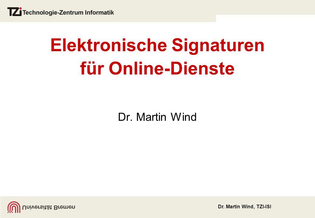 Dr. Martin Wind, TZI-ISI Elektronische Signaturen für Online-Dienste Dr. Martin Wind