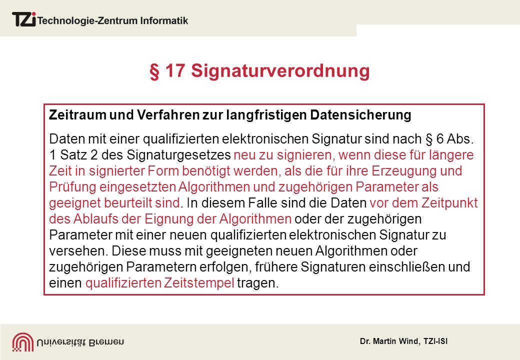 Dr. Martin Wind, TZI-ISI § 17 Signaturverordnung Zeitraum und Verfahren zur langfristigen Datensicherung Daten mit einer qualifizierten elektronischen