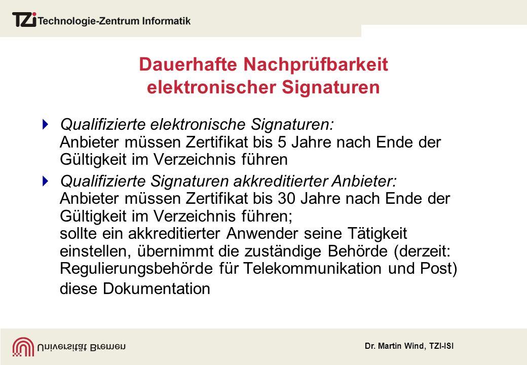 Dr. Martin Wind, TZI-ISI Dauerhafte Nachprüfbarkeit elektronischer Signaturen Qualifizierte elektronische Signaturen: Anbieter müssen Zertifikat bis 5