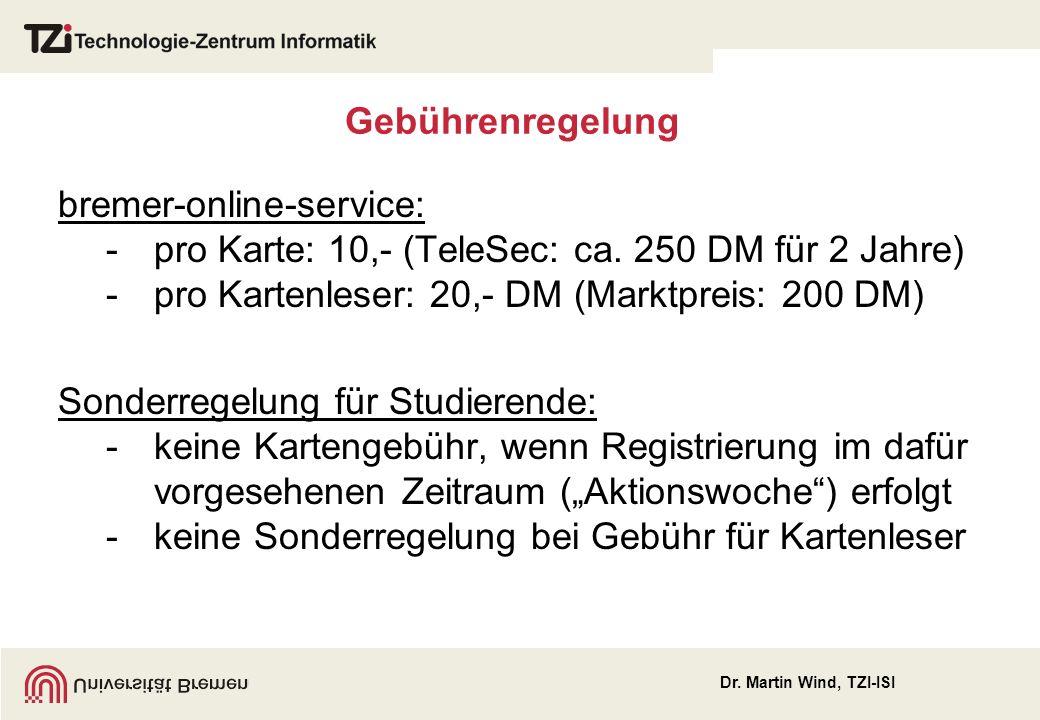 Dr.Martin Wind, TZI-ISI Gebührenregelung bremer-online-service: -pro Karte: 10,- (TeleSec: ca.