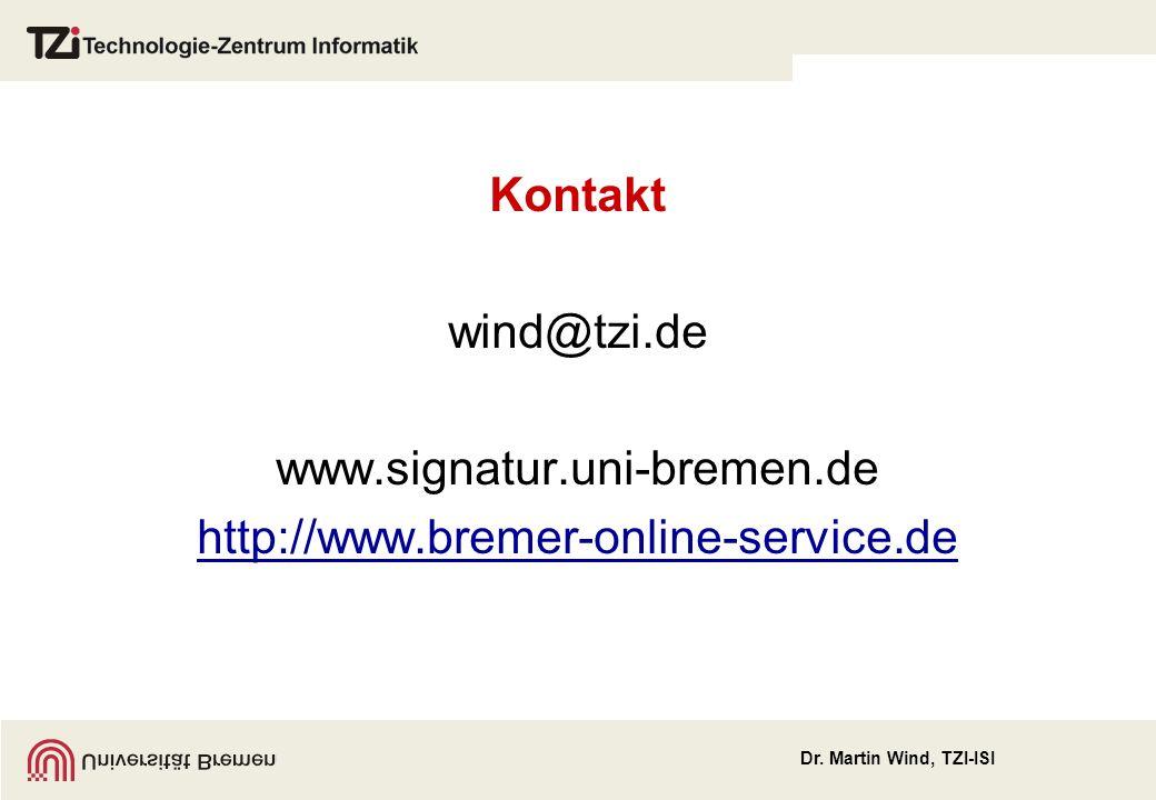Dr. Martin Wind, TZI-ISI Kontakt wind@tzi.de www.signatur.uni-bremen.de http://www.bremer-online-service.de