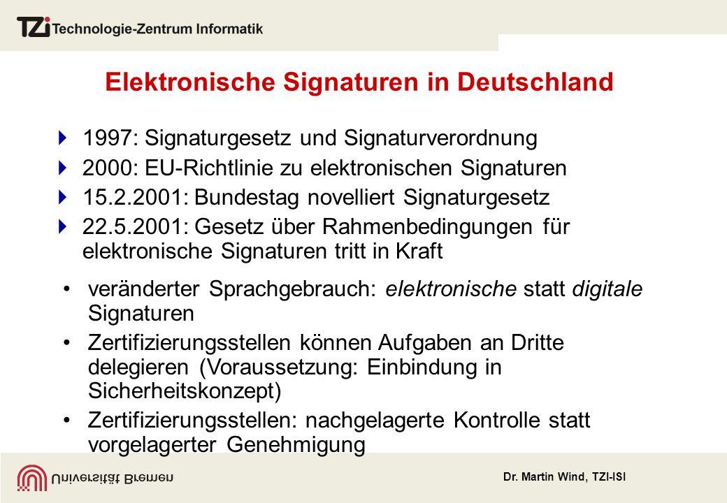 Dr. Martin Wind, TZI-ISI Elektronische Signaturen in Deutschland 1997: Signaturgesetz und Signaturverordnung 2000: EU-Richtlinie zu elektronischen Sig