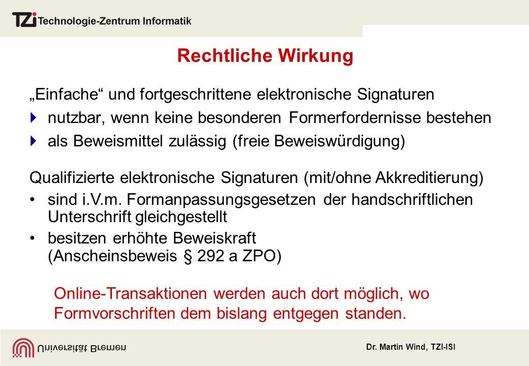 Dr. Martin Wind, TZI-ISI Rechtliche Wirkung Einfache und fortgeschrittene elektronische Signaturen nutzbar, wenn keine besonderen Formerfordernisse be