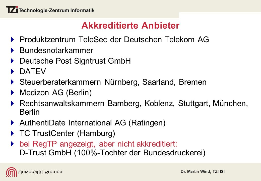 Dr. Martin Wind, TZI-ISI Akkreditierte Anbieter Produktzentrum TeleSec der Deutschen Telekom AG Bundesnotarkammer Deutsche Post Signtrust GmbH DATEV S