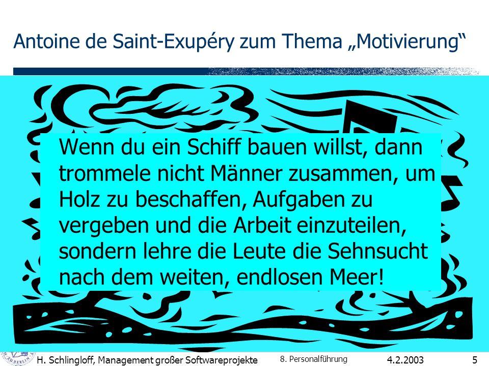4.2.2003H. Schlingloff, Management großer Softwareprojekte5 Antoine de Saint-Exupéry zum Thema Motivierung Wenn du ein Schiff bauen willst, dann tromm