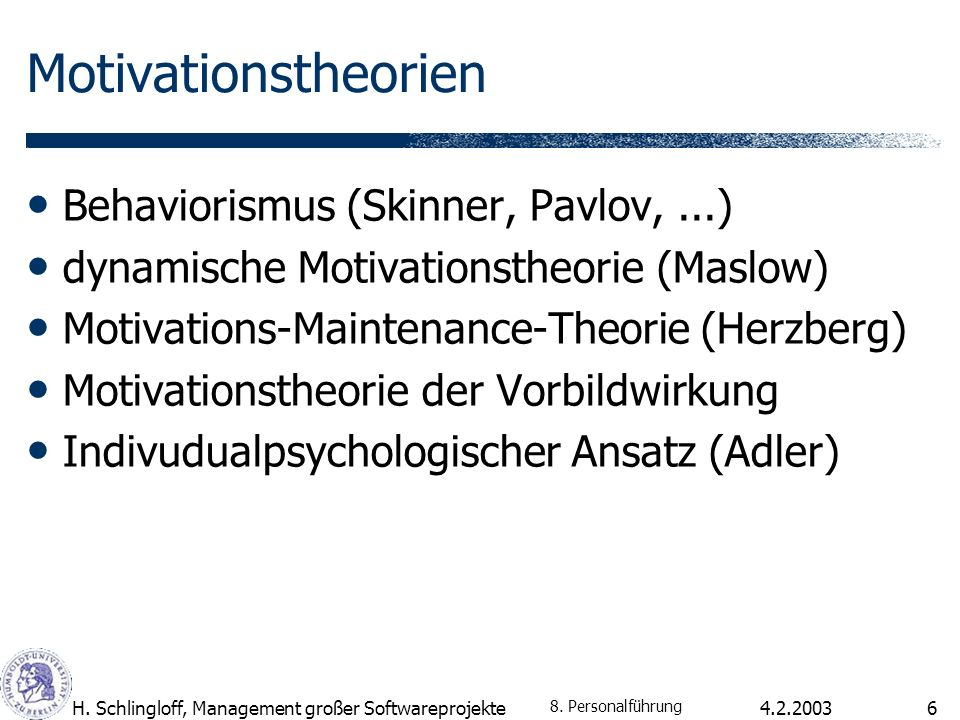 4.2.2003H. Schlingloff, Management großer Softwareprojekte6 Motivationstheorien Behaviorismus (Skinner, Pavlov,...) dynamische Motivationstheorie (Mas