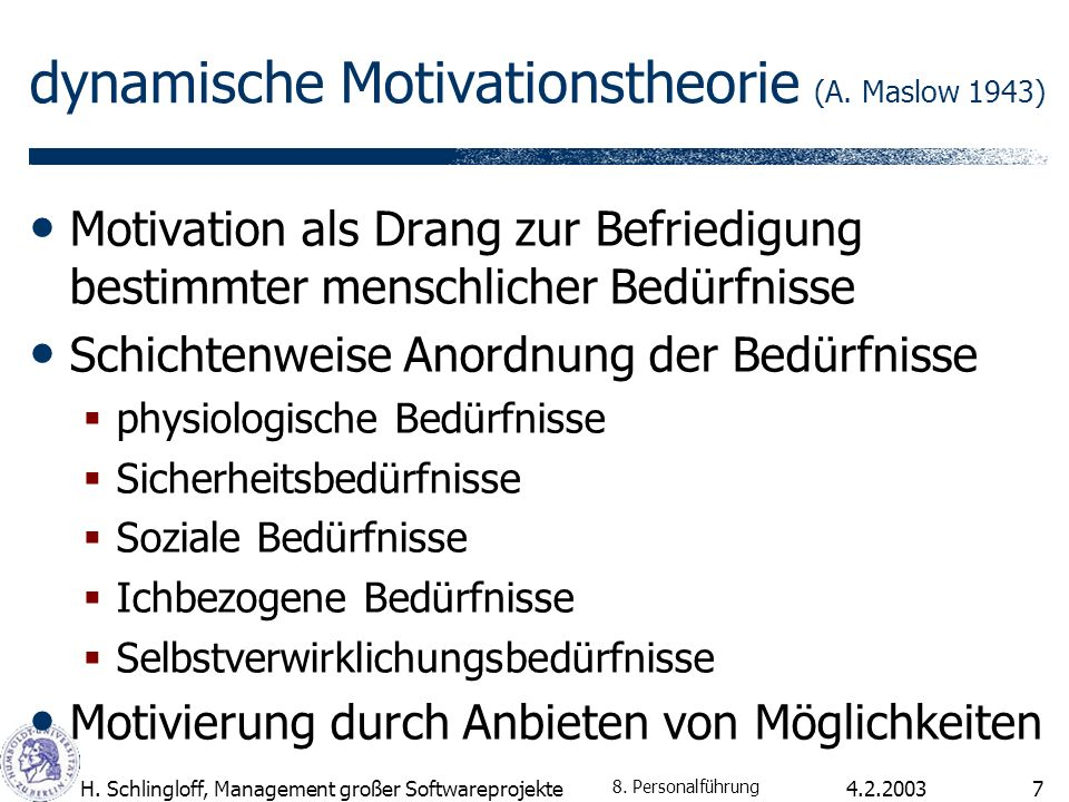 4.2.2003H. Schlingloff, Management großer Softwareprojekte7 dynamische Motivationstheorie (A. Maslow 1943) Motivation als Drang zur Befriedigung besti