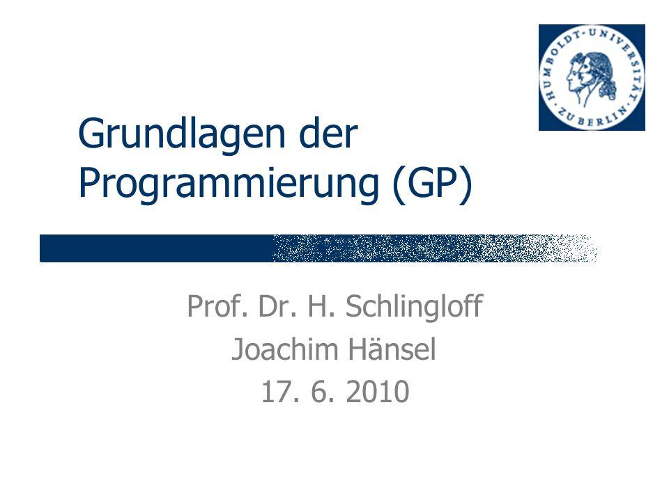 Grundlagen der Programmierung (GP) Prof. Dr. H. Schlingloff Joachim Hänsel 17. 6. 2010
