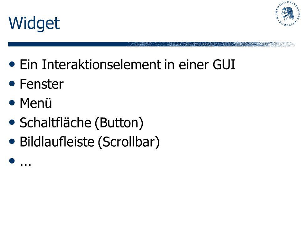 Widget Ein Interaktionselement in einer GUI Fenster Menü Schaltfläche (Button) Bildlaufleiste (Scrollbar)...