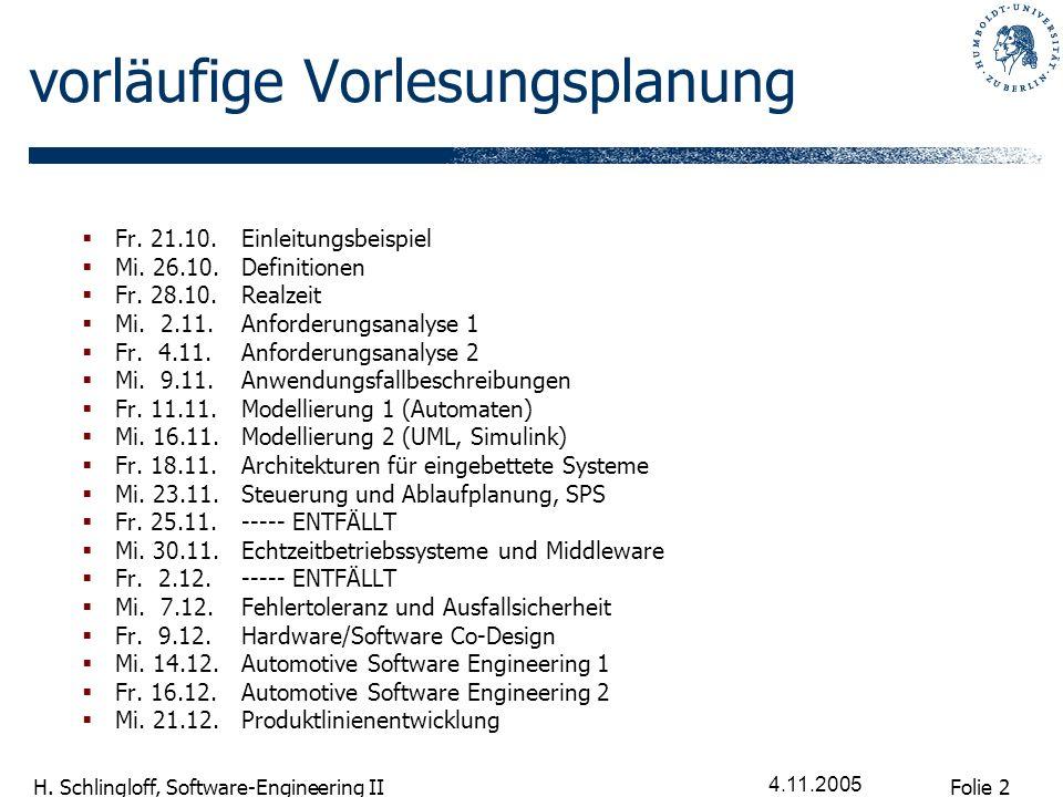 Folie 2 H. Schlingloff, Software-Engineering II 4.11.2005 vorläufige Vorlesungsplanung Fr. 21.10. Einleitungsbeispiel Mi. 26.10. Definitionen Fr. 28.1