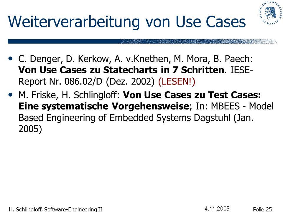 Folie 25 H. Schlingloff, Software-Engineering II 4.11.2005 Weiterverarbeitung von Use Cases C. Denger, D. Kerkow, A. v.Knethen, M. Mora, B. Paech: Von