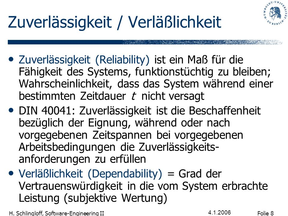 Folie 9 H. Schlingloff, Software-Engineering II 4.1.2006 Verläßlichkeit