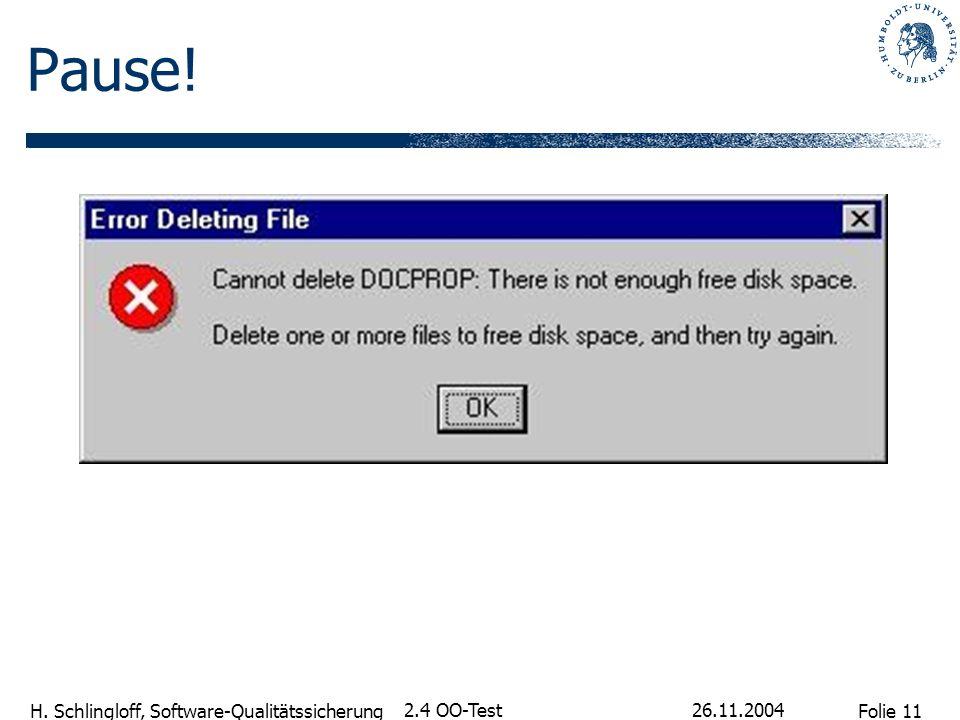 Folie 11 H. Schlingloff, Software-Qualitätssicherung 26.11.2004 2.4 OO-Test Pause!