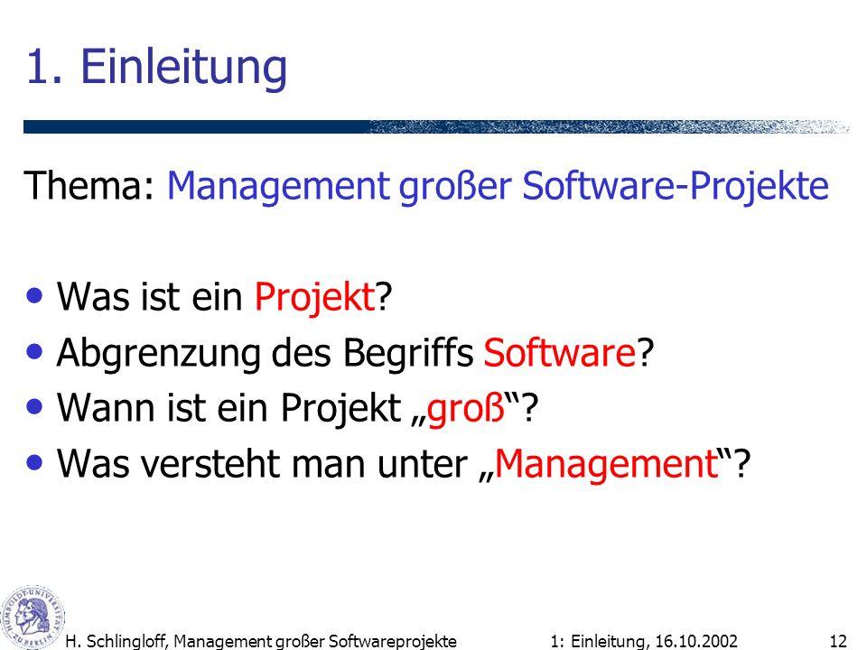 1: Einleitung, 16.10.2002H. Schlingloff, Management großer Softwareprojekte12 1. Einleitung Thema: Management großer Software-Projekte Was ist ein Pro