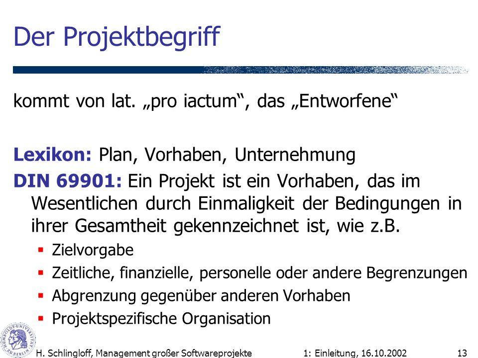 1: Einleitung, 16.10.2002H. Schlingloff, Management großer Softwareprojekte13 Der Projektbegriff kommt von lat. pro iactum, das Entworfene Lexikon: Pl
