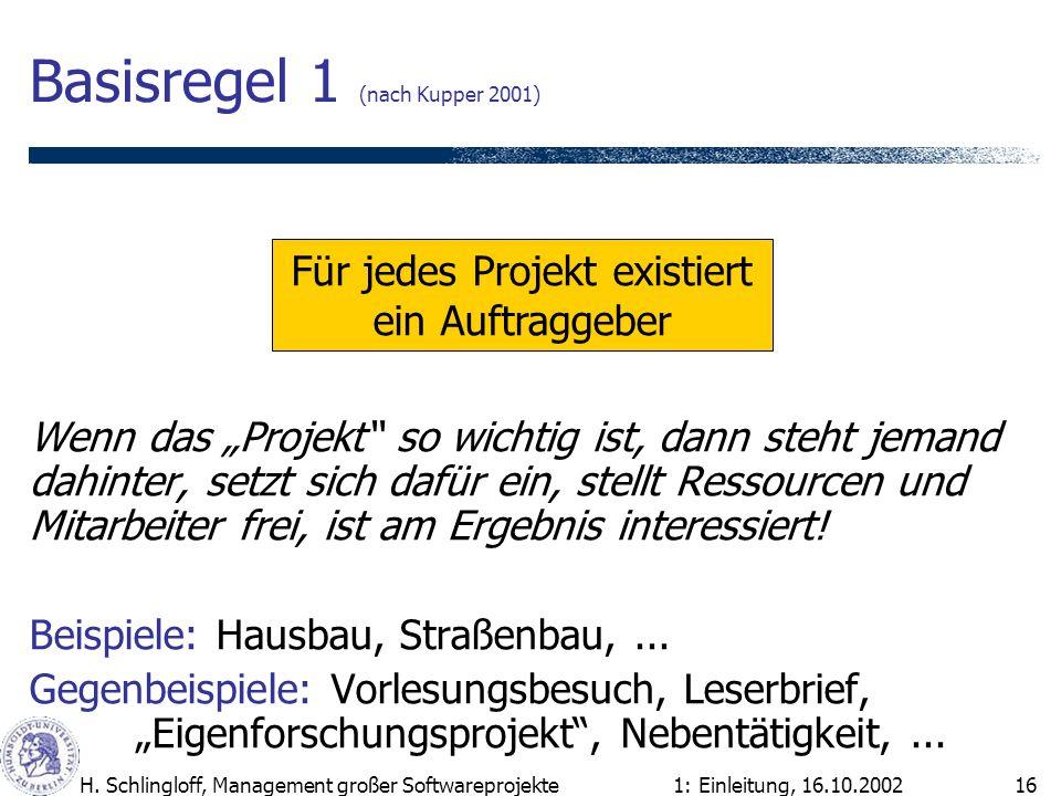 1: Einleitung, 16.10.2002H. Schlingloff, Management großer Softwareprojekte16 Basisregel 1 (nach Kupper 2001) Wenn das Projekt so wichtig ist, dann st