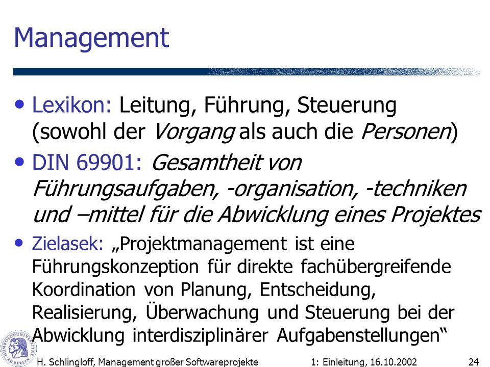 1: Einleitung, 16.10.2002H. Schlingloff, Management großer Softwareprojekte24 Management Lexikon: Leitung, Führung, Steuerung (sowohl der Vorgang als