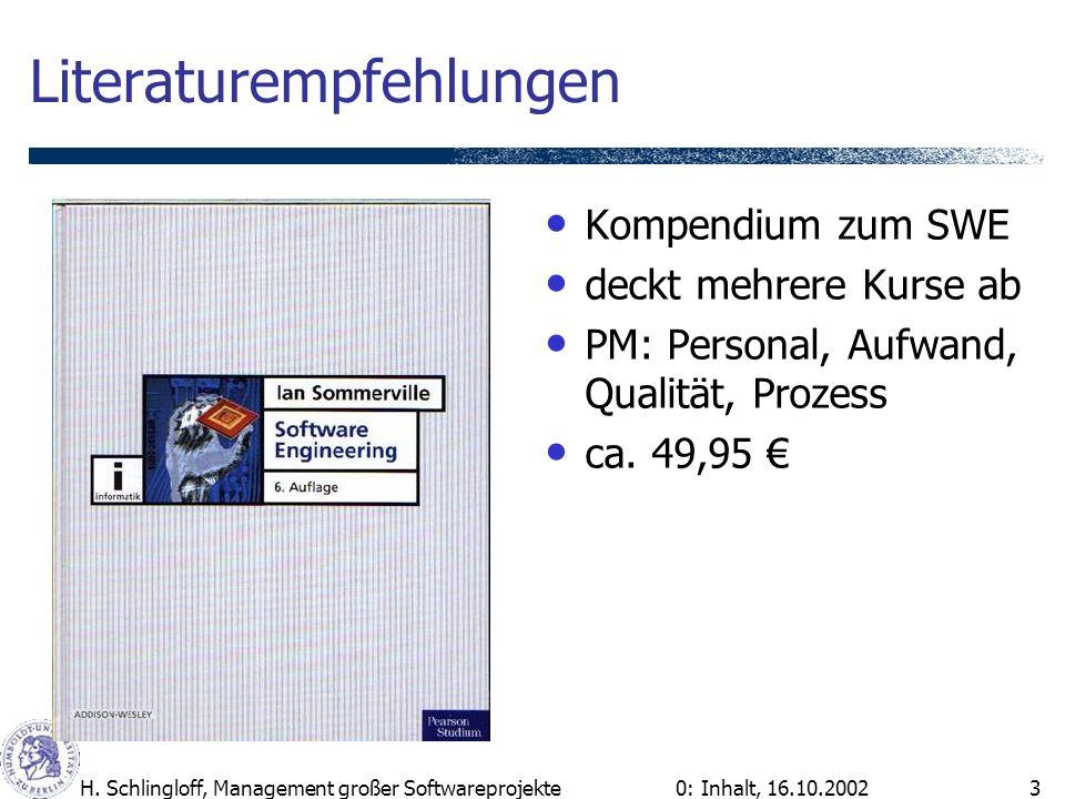 0: Inhalt, 16.10.2002H. Schlingloff, Management großer Softwareprojekte3 Literaturempfehlungen Kompendium zum SWE deckt mehrere Kurse ab PM: Personal,