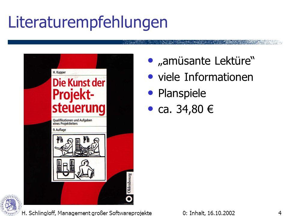 0: Inhalt, 16.10.2002H. Schlingloff, Management großer Softwareprojekte4 Literaturempfehlungen amüsante Lektüre viele Informationen Planspiele ca. 34,