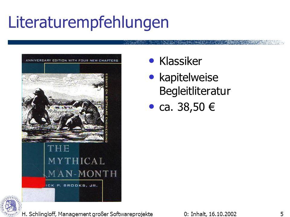 0: Inhalt, 16.10.2002H. Schlingloff, Management großer Softwareprojekte5 Literaturempfehlungen Klassiker kapitelweise Begleitliteratur ca. 38,50