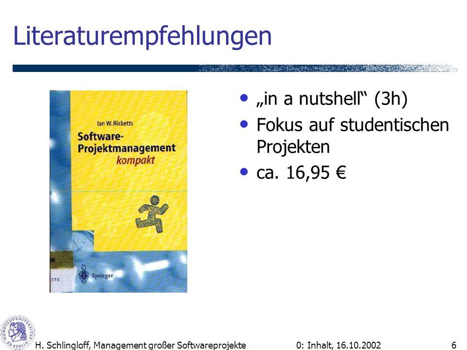0: Inhalt, 16.10.2002H. Schlingloff, Management großer Softwareprojekte6 Literaturempfehlungen in a nutshell (3h) Fokus auf studentischen Projekten ca