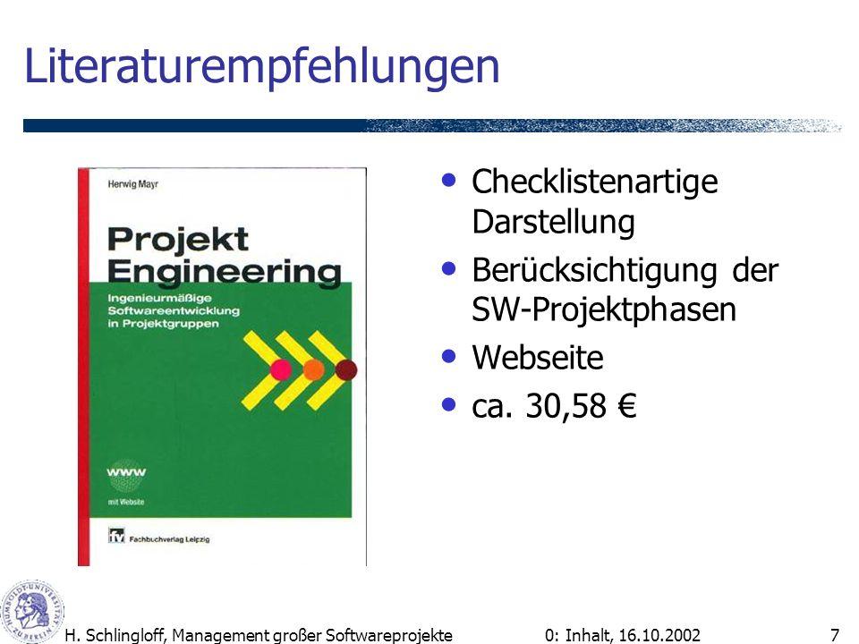 0: Inhalt, 16.10.2002H. Schlingloff, Management großer Softwareprojekte7 Literaturempfehlungen Checklistenartige Darstellung Berücksichtigung der SW-P