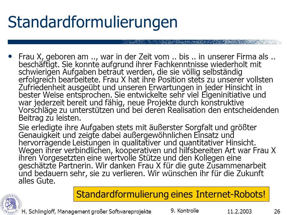 11.2.2003H. Schlingloff, Management großer Softwareprojekte26 Standardformulierungen Frau X, geboren am.., war in der Zeit vom.. bis.. in unserer Firm