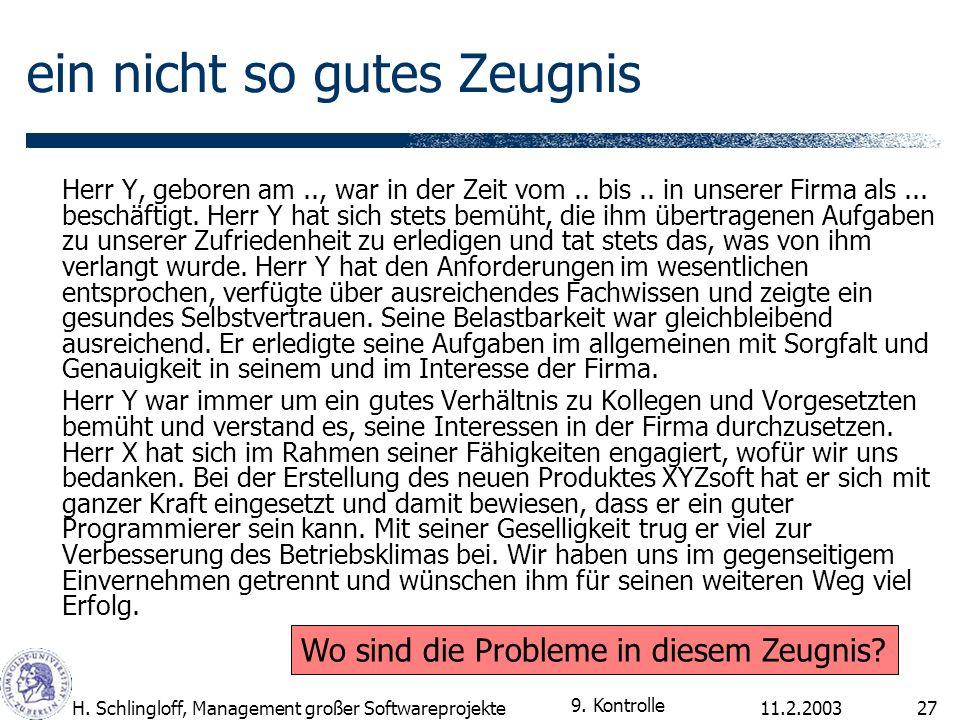 11.2.2003H. Schlingloff, Management großer Softwareprojekte27 ein nicht so gutes Zeugnis Herr Y, geboren am.., war in der Zeit vom.. bis.. in unserer