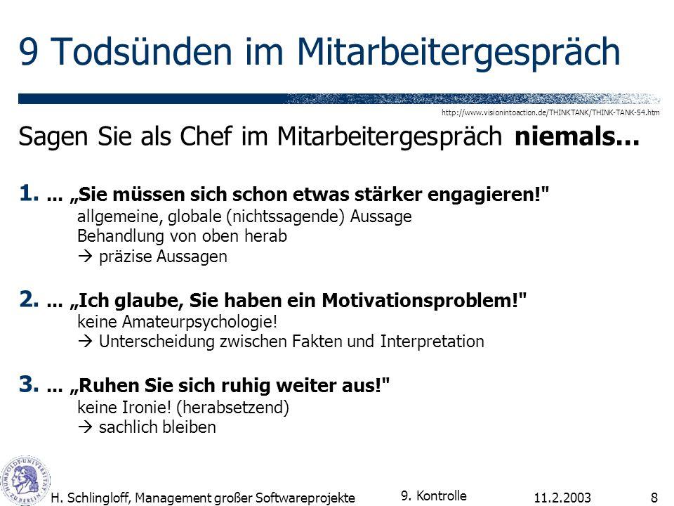 11.2.2003H. Schlingloff, Management großer Softwareprojekte8 9 Todsünden im Mitarbeitergespräch Sagen Sie als Chef im Mitarbeitergespräch niemals... 1
