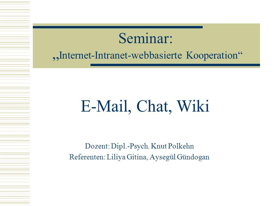 Seminar: Internet-Intranet-webbasierte Kooperation Dozent: Dipl.-Psych. Knut Polkehn Referenten: Liliya Gitina, Aysegül Gündogan E-Mail, Chat, Wiki