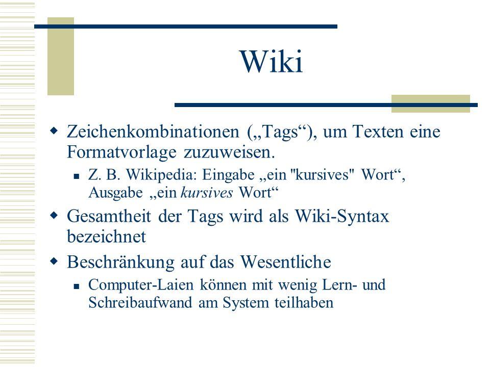 Wiki Zeichenkombinationen (Tags), um Texten eine Formatvorlage zuzuweisen. Z. B. Wikipedia: Eingabe ein ''kursives'' Wort, Ausgabe ein kursives Wort G