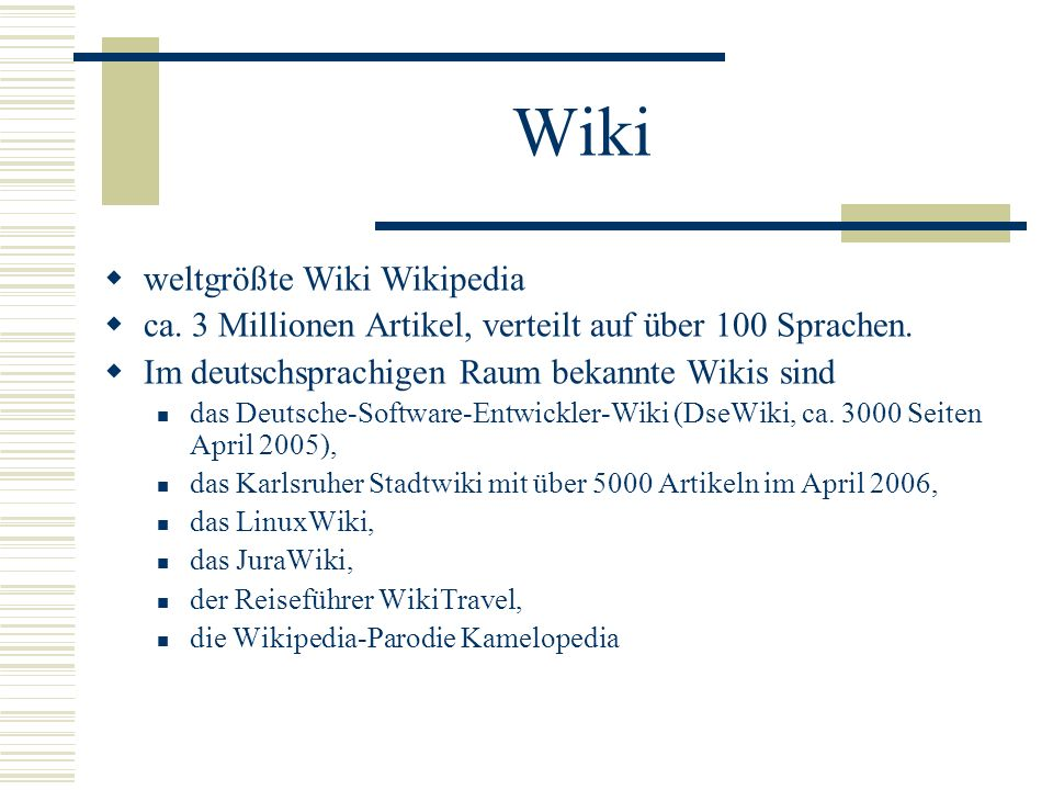 Wiki weltgrößte Wiki Wikipedia ca. 3 Millionen Artikel, verteilt auf über 100 Sprachen. Im deutschsprachigen Raum bekannte Wikis sind das Deutsche-Sof