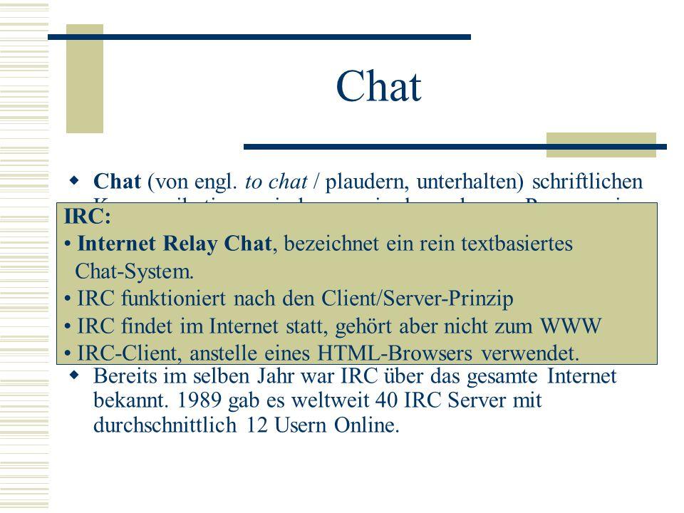 Chat Chat (von engl. to chat / plaudern, unterhalten) schriftlichen Kommunikation zwischen zwei oder mehreren Personen in Echtzeit Gründer: finnische