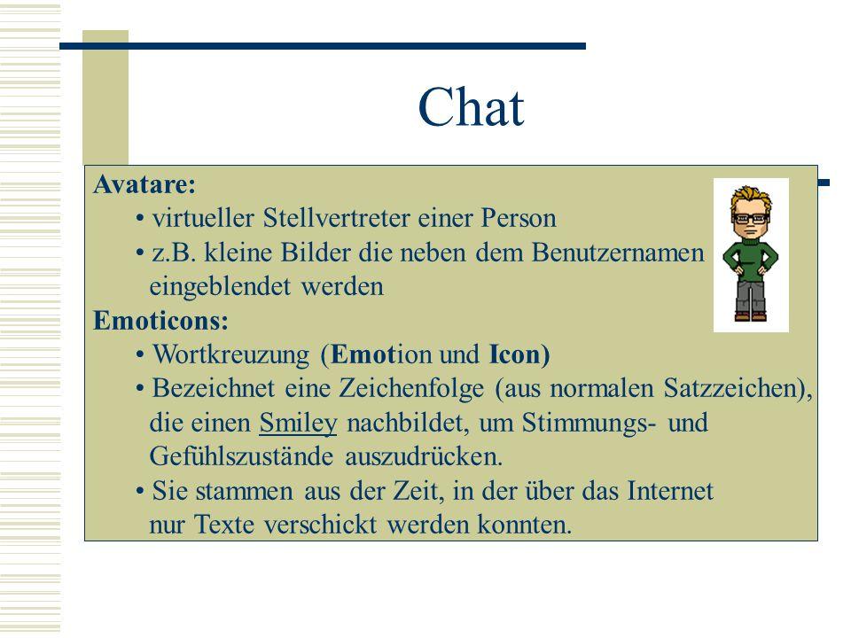 Chat eine Art Computerkonferenz, welche meistens ohne Bilder und Sprache auskommt Als Ersatz für die fehlende visuelle Komponente gebrauchen Teilnehme
