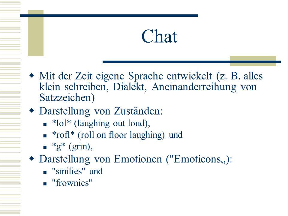 Chat Mit der Zeit eigene Sprache entwickelt (z. B. alles klein schreiben, Dialekt, Aneinanderreihung von Satzzeichen) Darstellung von Zuständen: *lol*