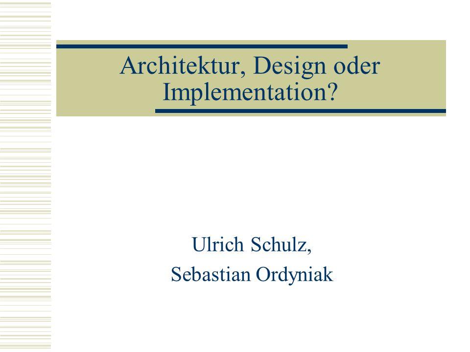 Architektur, Design oder Implementation Ulrich Schulz, Sebastian Ordyniak