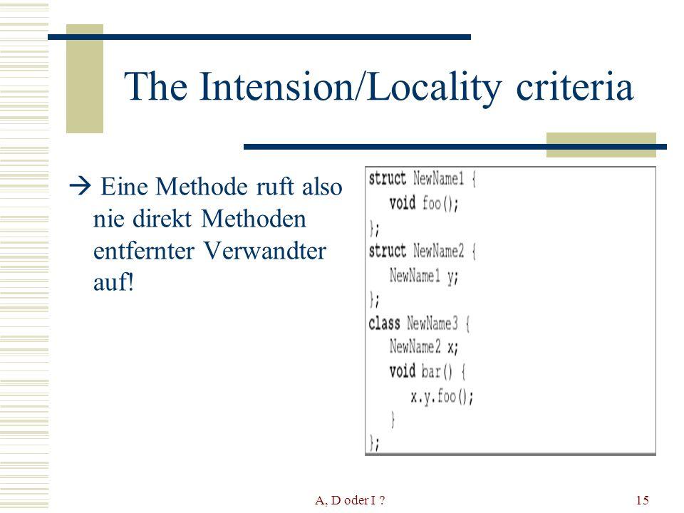 A, D oder I 15 The Intension/Locality criteria Eine Methode ruft also nie direkt Methoden entfernter Verwandter auf!
