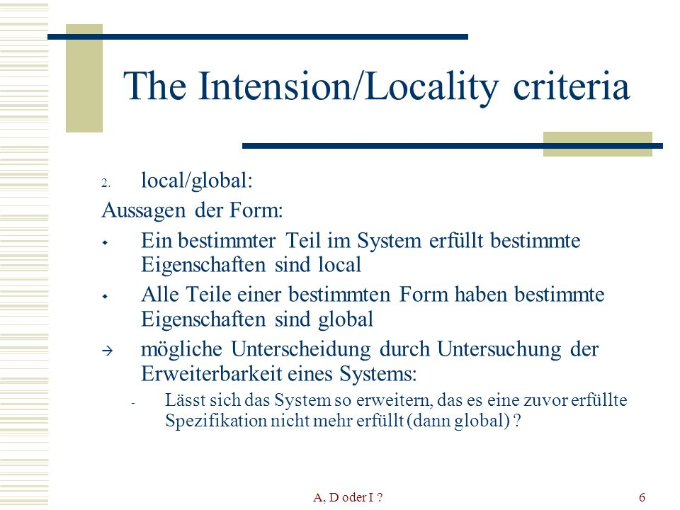 A, D oder I ?6 The Intension/Locality criteria 2.