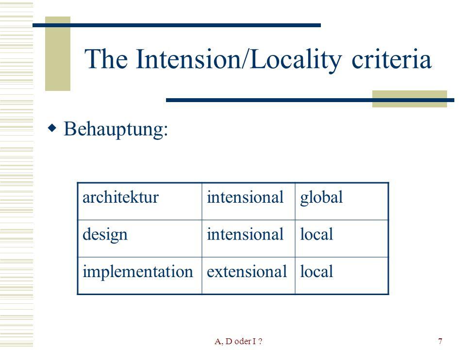 A, D oder I ?8 The Intension/Locality criteria Begründung: Implementation ist local und extensional Bleibt Architektur und Design