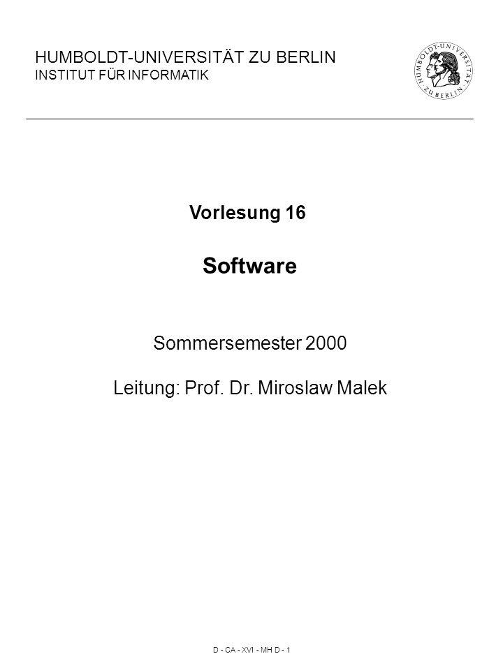 D - CA - XVI - MH D - 1 HUMBOLDT-UNIVERSITÄT ZU BERLIN INSTITUT FÜR INFORMATIK Vorlesung 16 Software Sommersemester 2000 Leitung: Prof.