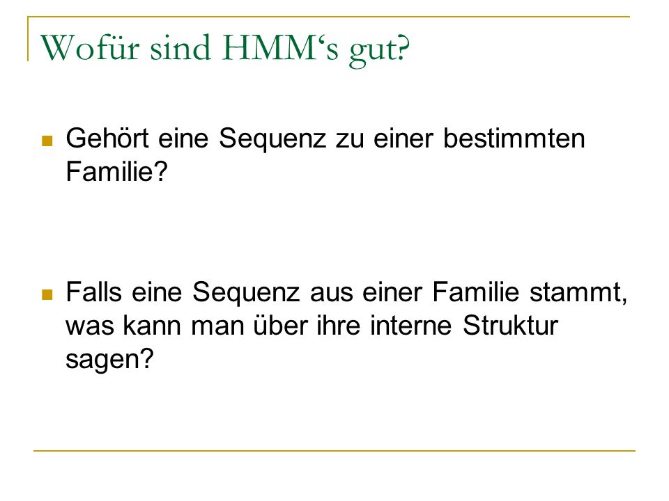 Wofür sind HMMs gut? Gehört eine Sequenz zu einer bestimmten Familie? Falls eine Sequenz aus einer Familie stammt, was kann man über ihre interne Stru