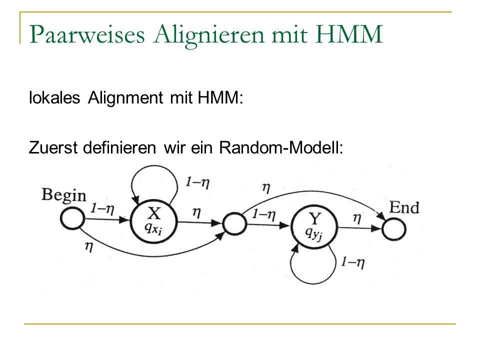 Paarweises Alignieren mit HMM lokales Alignment mit HMM: Zuerst definieren wir ein Random-Modell:
