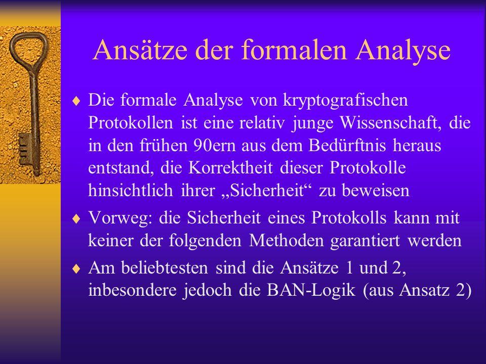 Ansätze der formalen Analyse Die formale Analyse von kryptografischen Protokollen ist eine relativ junge Wissenschaft, die in den frühen 90ern aus dem
