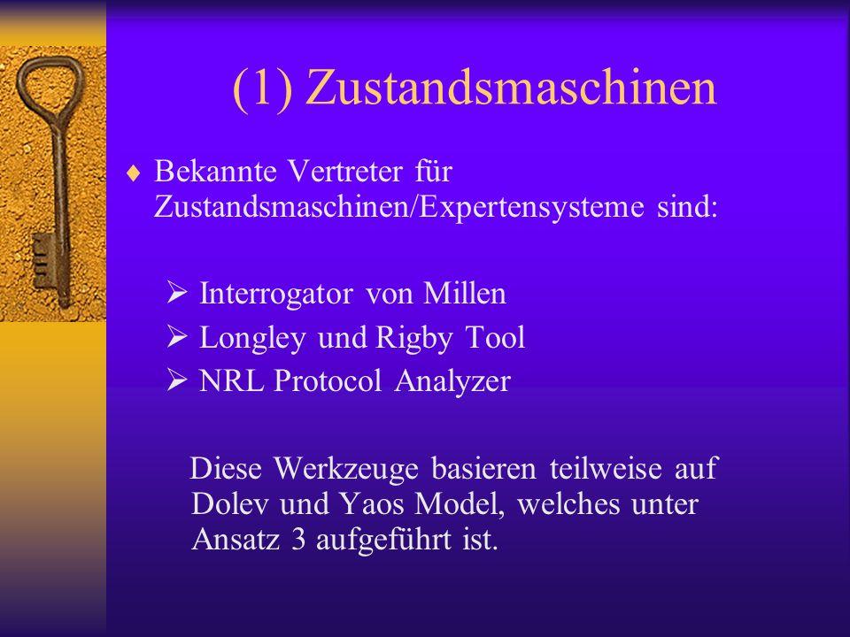 (1) Zustandsmaschinen Bekannte Vertreter für Zustandsmaschinen/Expertensysteme sind: Interrogator von Millen Longley und Rigby Tool NRL Protocol Analy