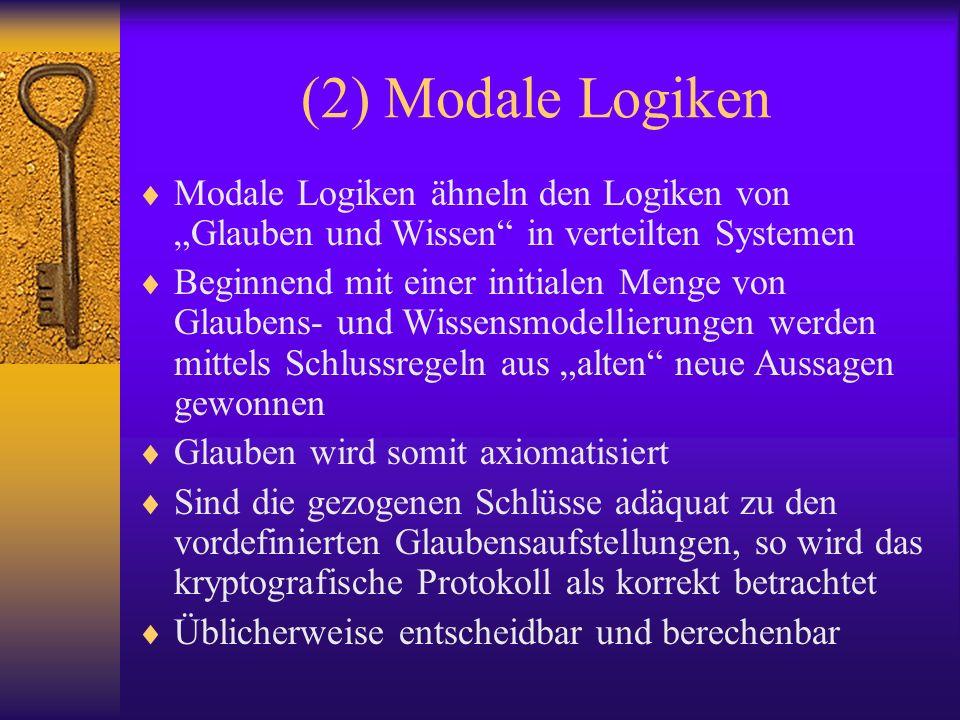 (2) Modale Logiken Modale Logiken ähneln den Logiken von Glauben und Wissen in verteilten Systemen Beginnend mit einer initialen Menge von Glaubens- u
