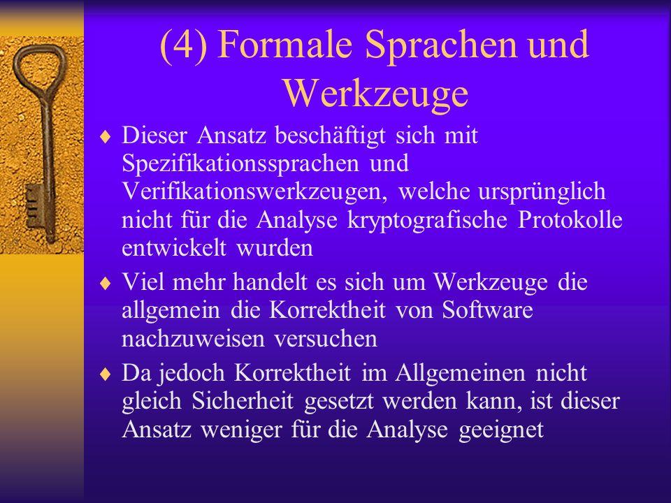 (4) Formale Sprachen und Werkzeuge Dieser Ansatz beschäftigt sich mit Spezifikationssprachen und Verifikationswerkzeugen, welche ursprünglich nicht fü